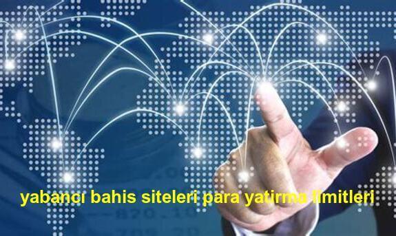 yabancı bahis siteleri para yatırma limitleri ne kadar